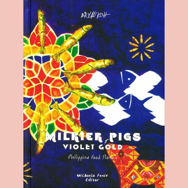 Milkier Pigs & Violet Gold: Philippine Food Stories (Bryan Koh)