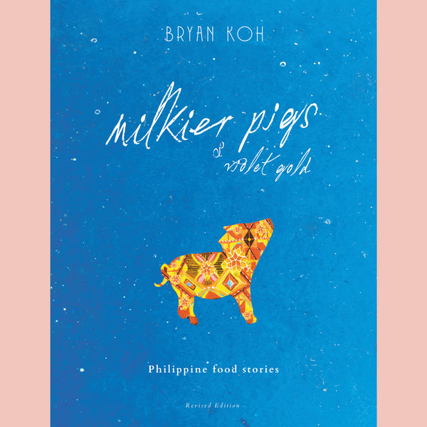 Preorder: Milkier Pigs & Violet Gold Philippine Food Stories Revised Edition (Bryan Koh)