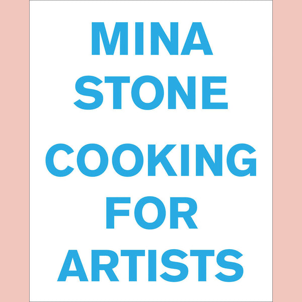 Mina Stone: Cooking for Artists (Mina Stone)