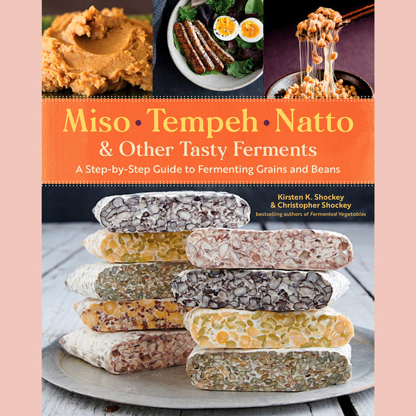 Miso, Tempeh, Natto & Other Tasty Ferments: A Step-by-Step Guide to Fermenting Grains and Beans (Kirsten K.Shockey, Christopher Shockey)