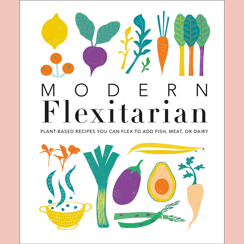 Modern Flexitarian: Plant-inspired Recipes You Can Flex to Add Fish, Meat, or Dairy (DK)