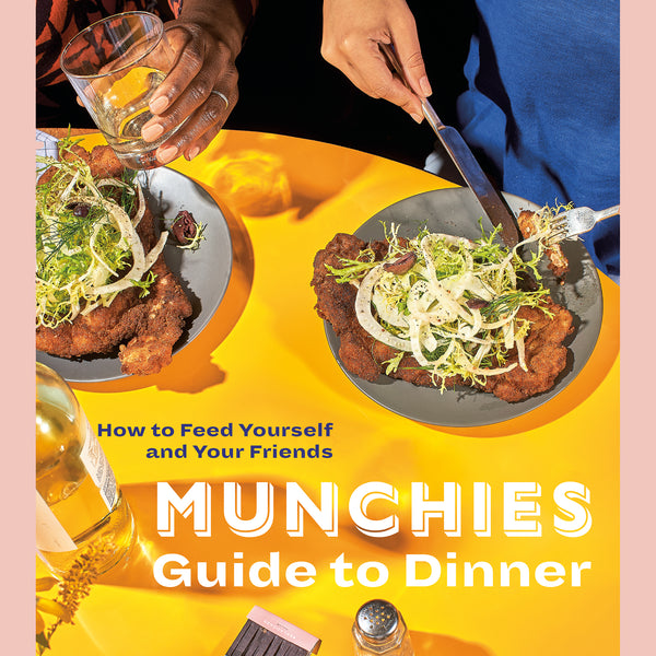 MUNCHIES Guide to Dinner : How to Feed Yourself and Your Friends [A Cookbook] (Editors of Munchies)