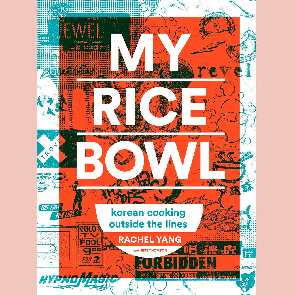 My Rice Bowl: Korean Cooking Outside the Lines  (Rachel Yang)