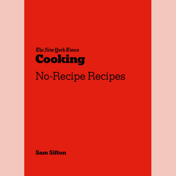 The New York Times Cooking No-Recipe Recipes (Sam Sifton)