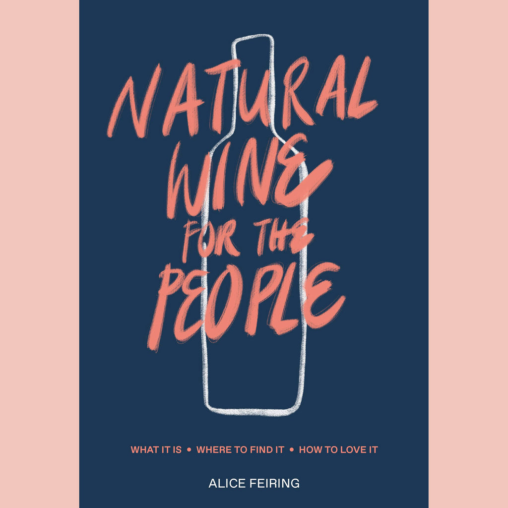 Signed Copy of Natural Wine For the People: What It Is, Where to Find It, How to Love It (Alice Feiring)