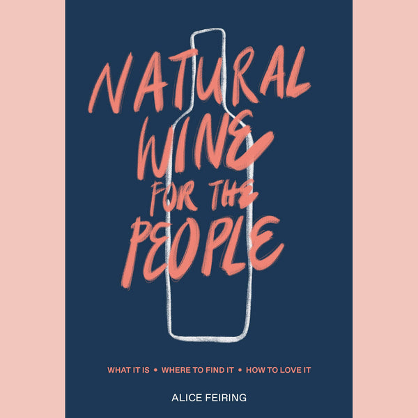 Natural Wine For the People: What It Is, Where to Find It, How to Love It (Alice Feiring)