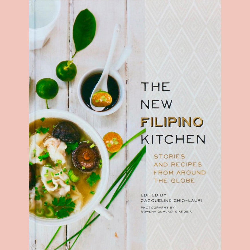 The New Filipino Kitchen: Stories and Recipes from around the Globe (Jacqueline Chio-Lauri)