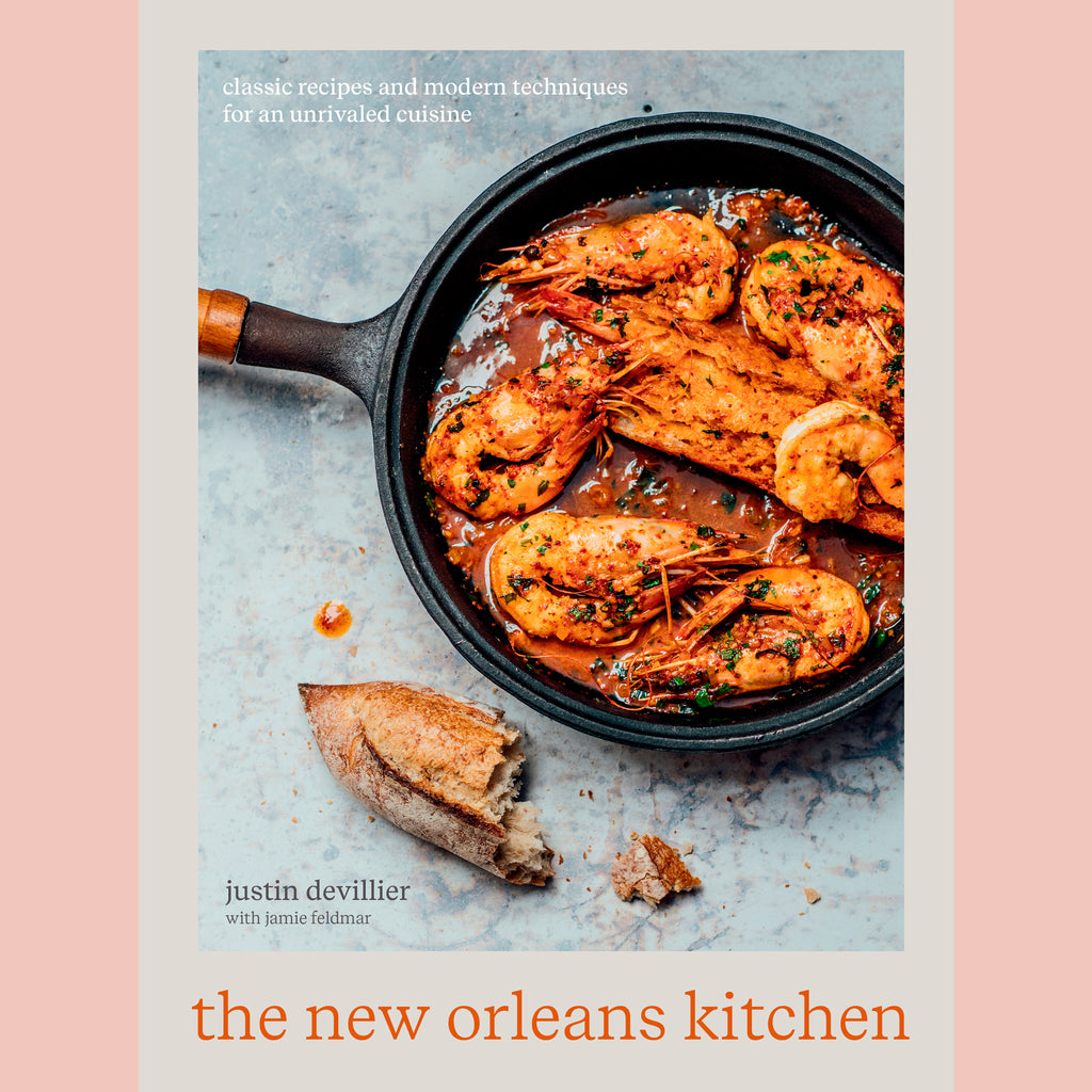 The New Orleans Kitchen: Classic Recipes and Modern Techniques for an Unrivaled Cuisine [A Cookbook](Justin Devillier, Jamie Feldmar)