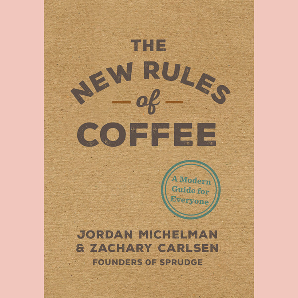 The New Rules of Coffee: A Modern Guide for Everyone (Jordan Michelman, Zachary Carlsen)
