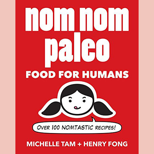 Nom Nom Paleo: Food for Humans (Michelle Tam, Henry Fong)