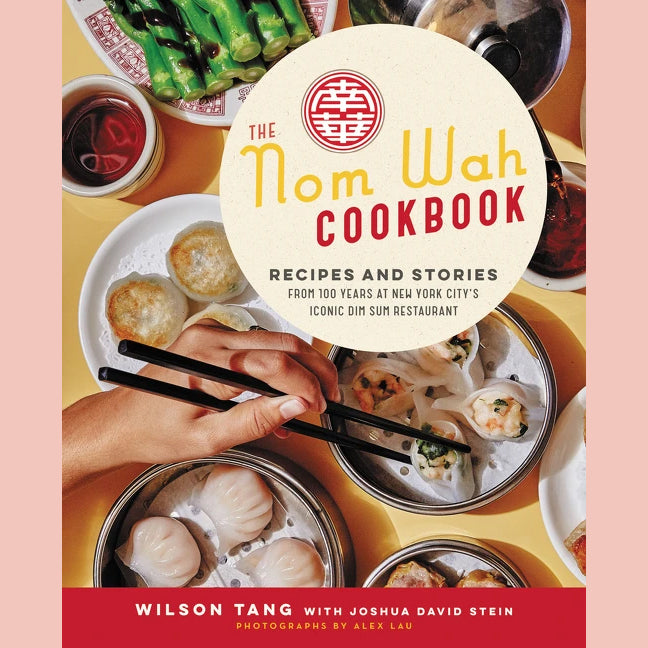 The Nom Wah Cookbook: Recipes and Stories from 100 Years at New York City's Iconic Dim Sum Restaurant (Wilson Tang, Joshua David Stein)