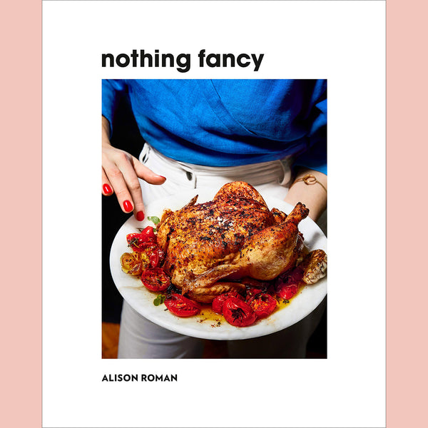 PRE-ORDER Signed Copy of Nothing Fancy: The Art of Having People Over: The Cookbook (Alison Roman)
