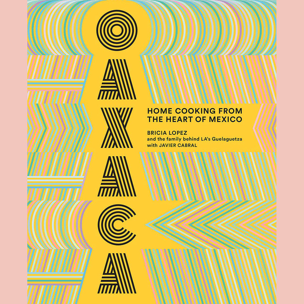 Oaxaca: Home Cooking From the Heart of Mexico (Bricia Lopez, Javier Cabral)