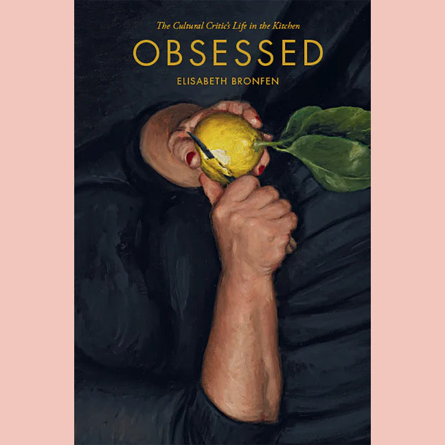 Obsessed: The Cultural Critic's Life in the Kitchen (Elisabeth Bronfen)