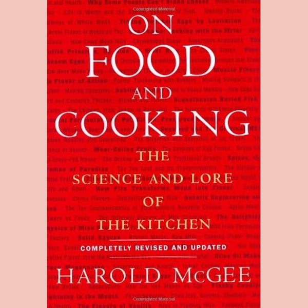 Harold McGee: On Food and Cooking : The Science and Lore of the Kitchen (Harold McGee)