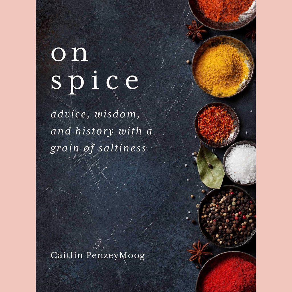 On Spice: Advice, Wisdom, and History with a Grain of Saltiness (Caitlin PenzeyMoog)