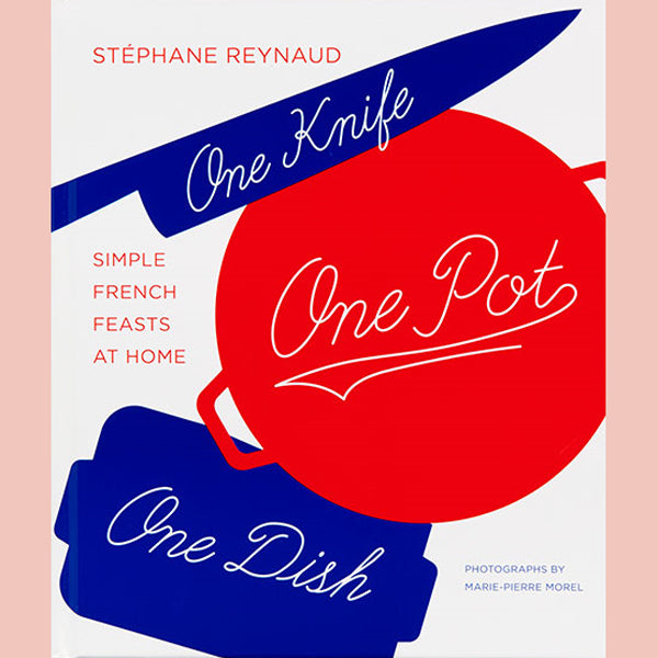 One Knife, One Pot, One Dish : Simple French Feasts at Home (Stéphane Reynaud, Marie-Pierre Morel)