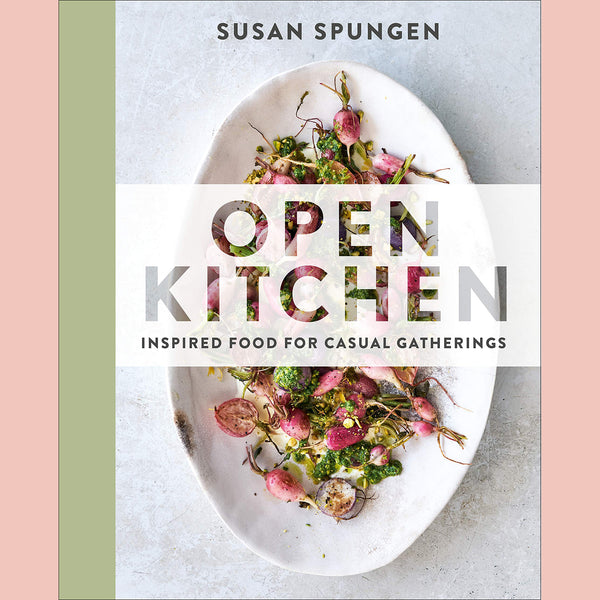 PRE-ORDER Signed Copy of Open Kitchen: Inspired Food For Casual Gatherings (Susan Spungen)