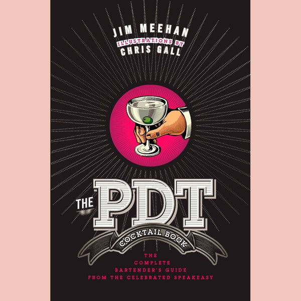 The PDT Cocktail Book: The Complete Bartender's Guide from the Celebrated Speakeasy (Jim Meehan)