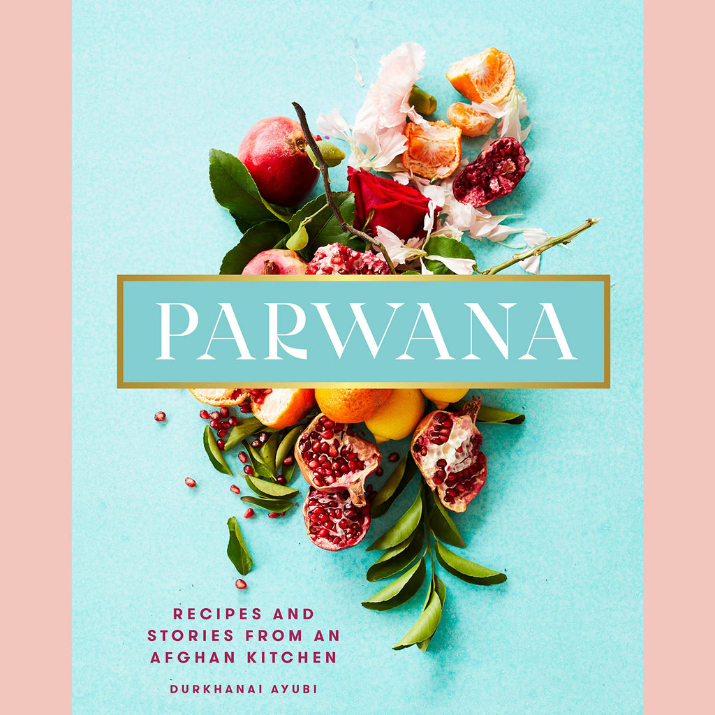 Parwana: Recipes and Stories from an Afghan Kitchen (Durkhanai Ayubi)
