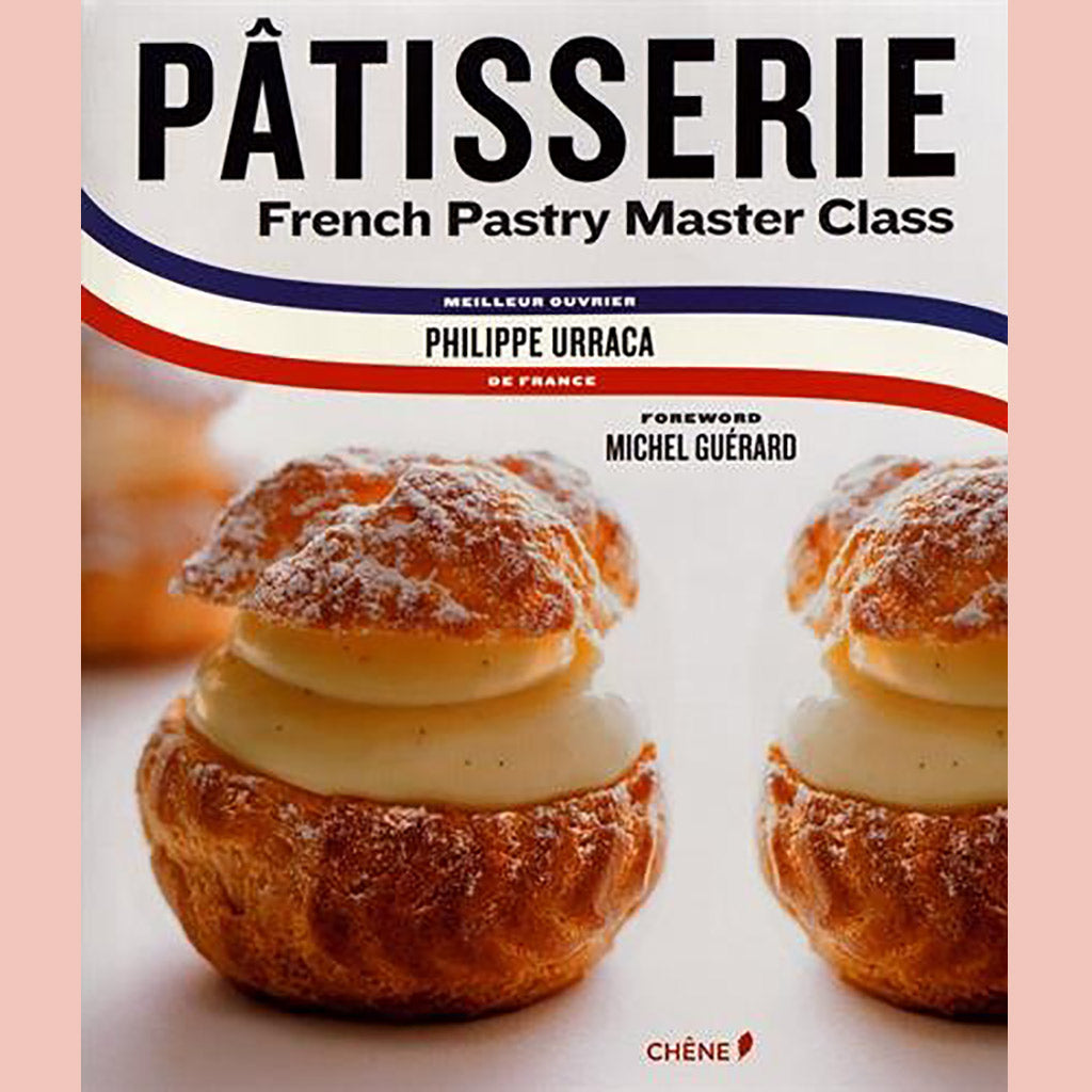 Pâtisserie: French Pastry Master Class (Philippe Urraca)