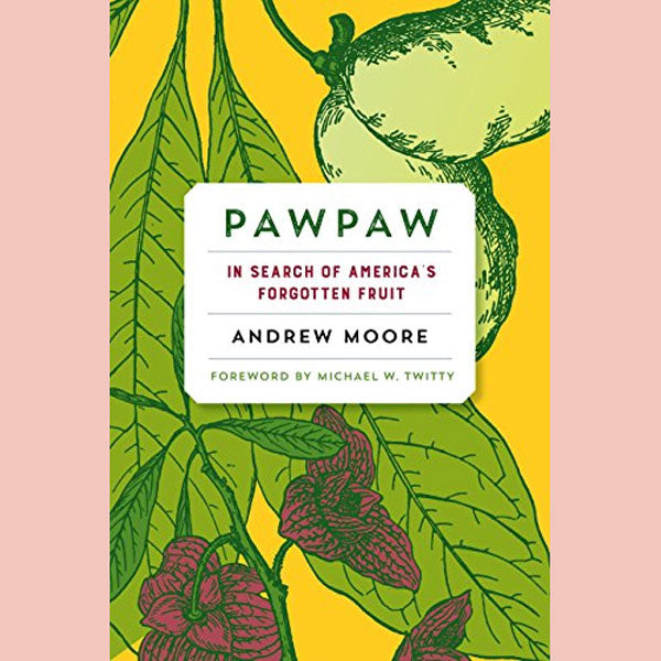 Pawpaw: In Search of America's Forgotten Fruit (Andrew Moore)