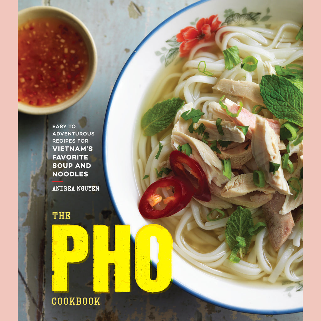 The Pho Cookbook: Easy to Adventurous Recipes for Vietnam's Favorite Soup and Noodles (Andrea Nguyen)