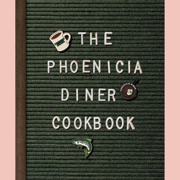 The Phoenicia Diner Cookbook: Dishes and Dispatches From the Catskill Mountains (Mike Cioffi, Chris Bradley, Sara B. Franklin)