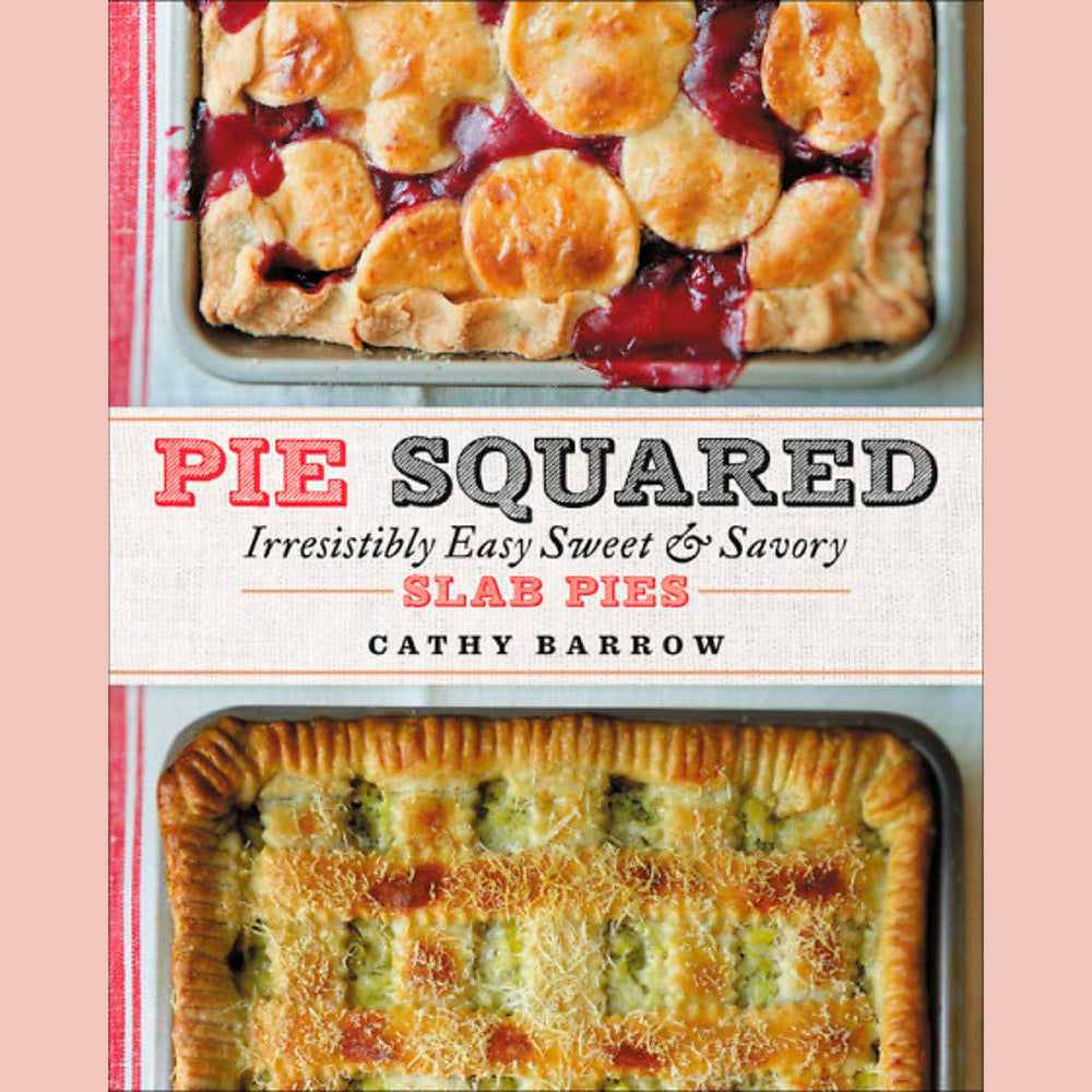 Pie Squared: Irresistibly Easy Sweet & Savory Slab Pies (Cathy Barrow)
