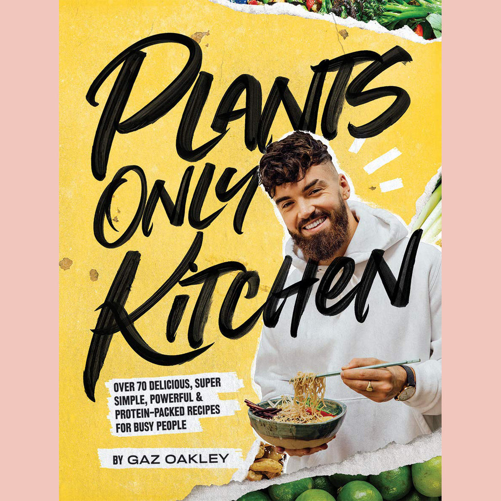 Plants-Only Kitchen: Over 70 Delicious, Super-Simple, Powerful and Protein-Packed Recipes for Busy People (Gaz Oakley)