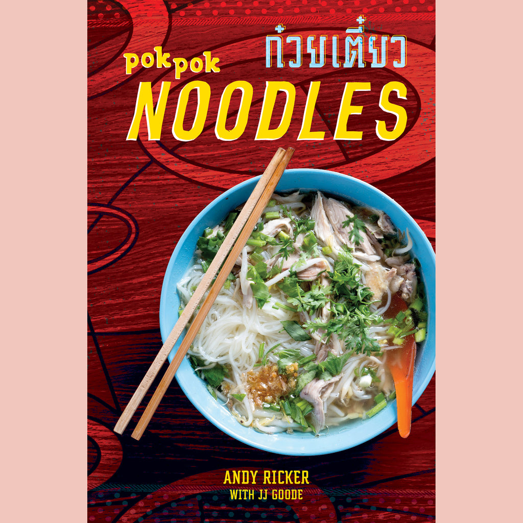 POK POK Noodles : Recipes from Thailand and Beyond [A Cookbook] (Andy Ricker, JJ Goode)