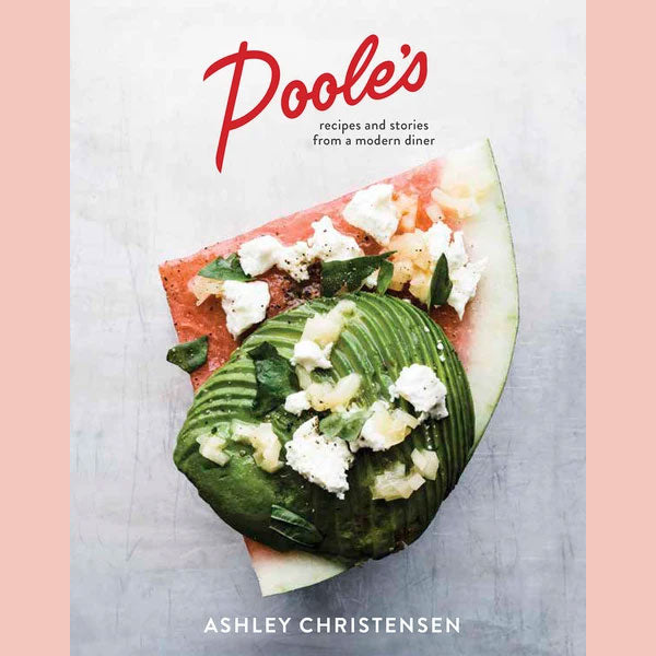 Poole's: Recipes and Stories From a Modern Diner (Ashley Christensen, Kaitlyn Goalen)