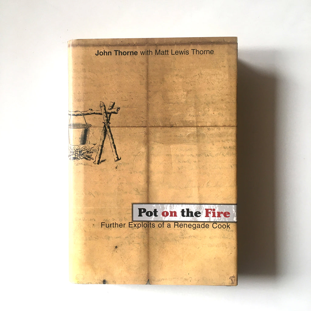 Pot on the Fire: Further Exploits of a Renegade Cook  (John Thorne, Matt Lewis Thorne) Previously Owned