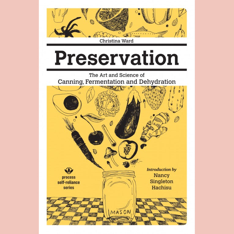 Preservation: The Art and Science of Canning, Fermentation and Dehydration (Christina Ward)