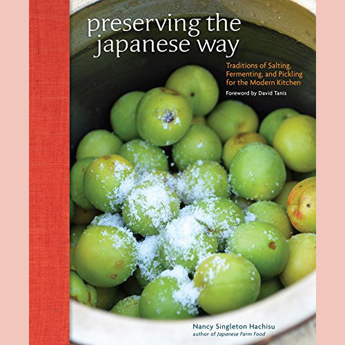 Preserving the Japanese Way: Traditions of Salting, Fermenting, and Pickling for the Modern Kitchen (Nancy Singleton Hachisu)