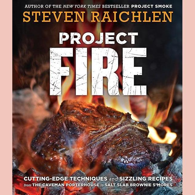Project Fire: Cutting-Edge Techniques and Sizzling Recipes from the Caveman Porterhouse to Salt Slab Brownie S'Mores (Steven Raichlen)