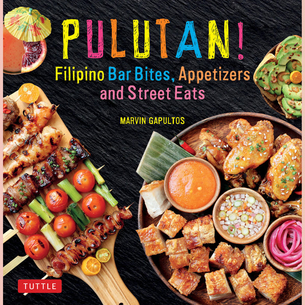 Pulutan! Filipino Bar Bites, Appetizers and Street Eats : Filipino Cookbook with over 60 Easy-to-Make Recipes (Marvin Gapultos)