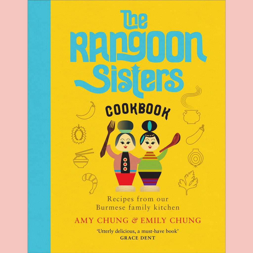 The Rangoon Sisters: Recipes from our Burmese family kitchen (Amy Chung, Emily Chung)