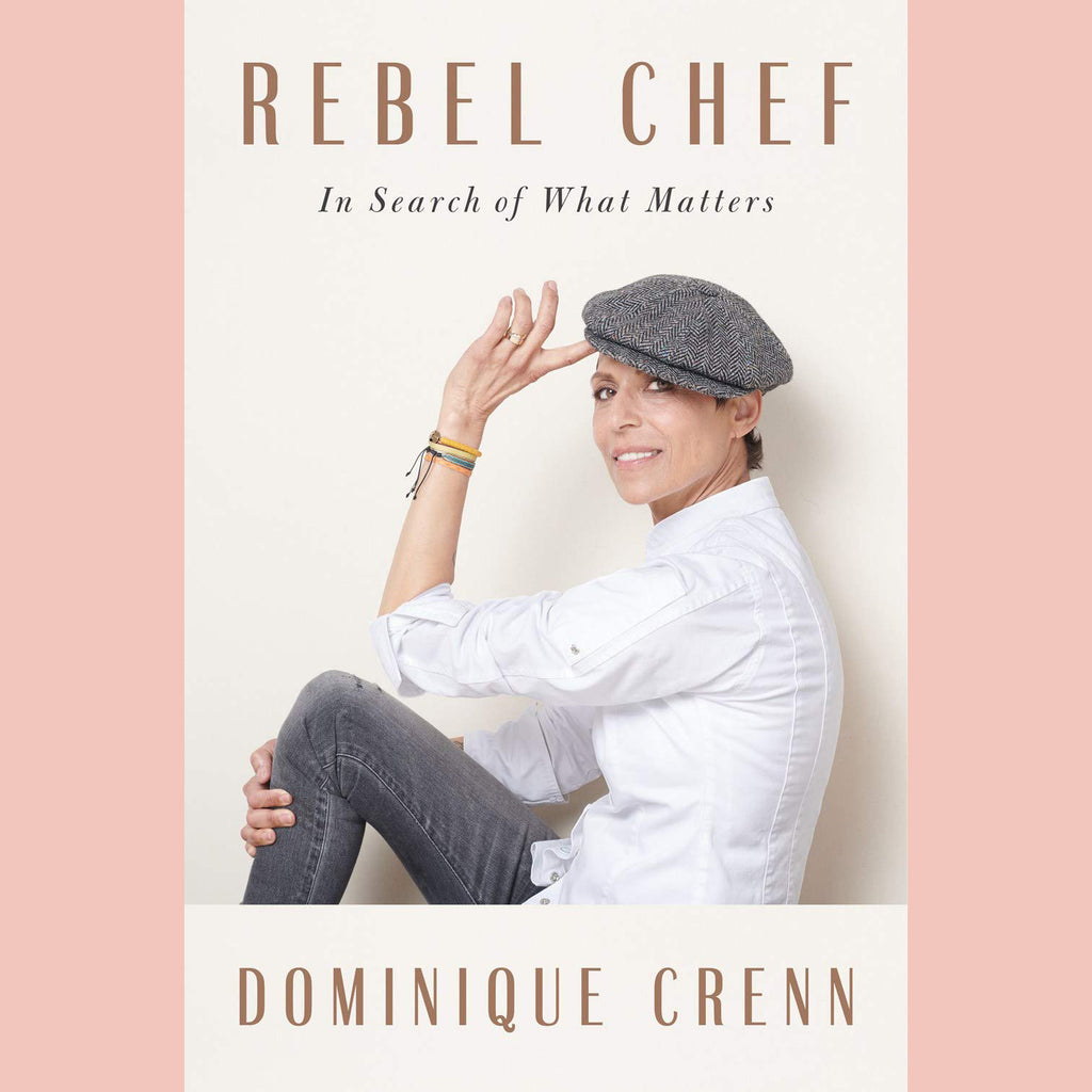 Rebel Chef: In Search of What Matters (Dominique Crenn)
