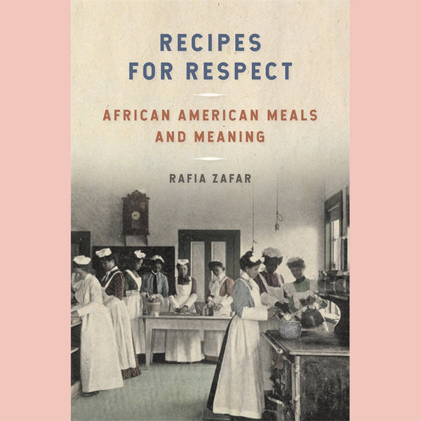 Recipes for Respect: African American Meals and Meaning (Rafia Zafar)