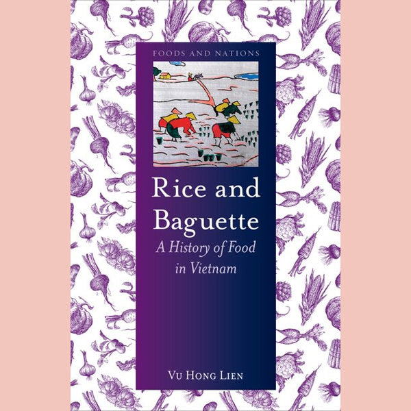 Rice and Baguette: A History of Food in Vietnam (Vu Hong Lien)
