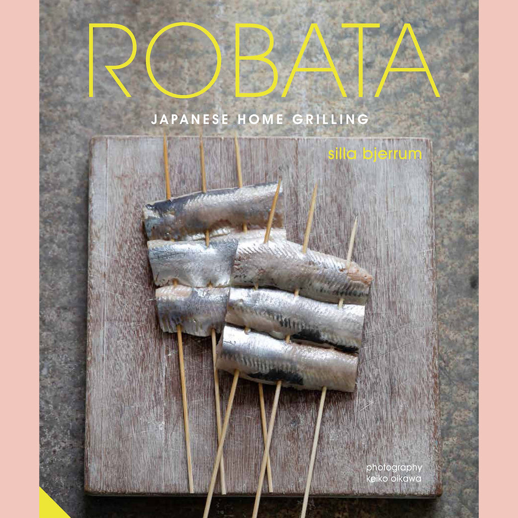 Robata: Japanese Home Grilling (Silla Bjerrum)