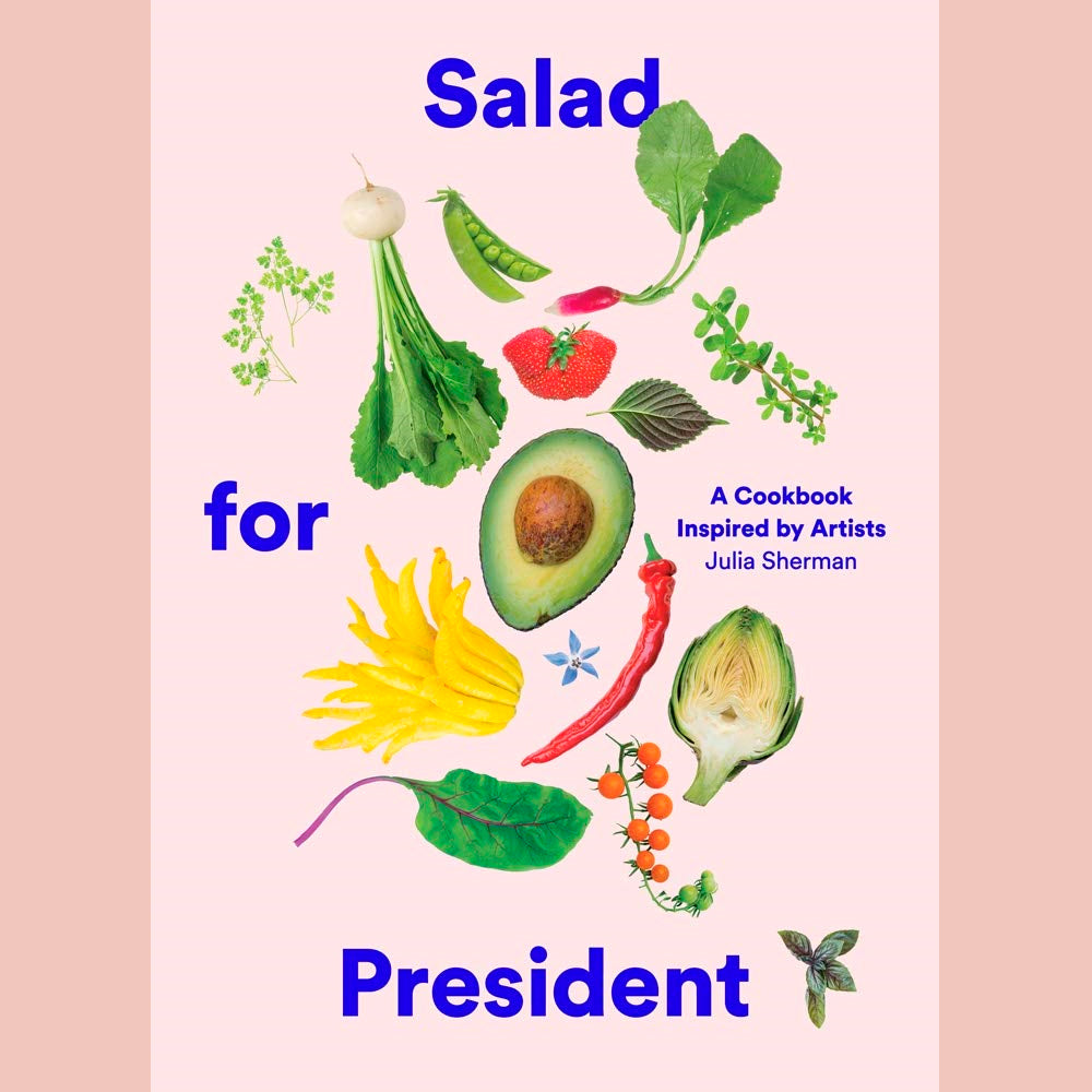 Salad for President: A Cookbook Inspired by Artists (Julia Sherman)