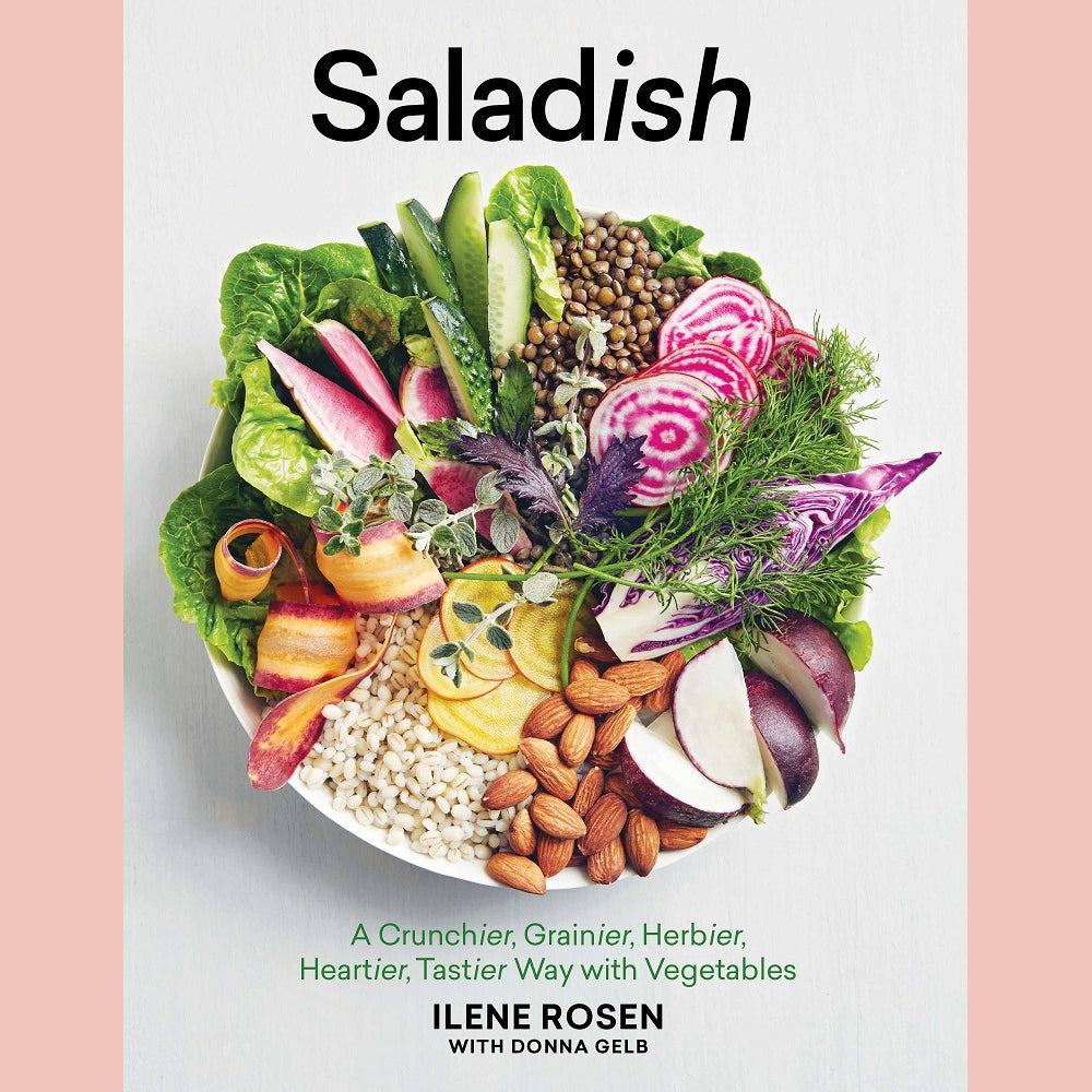Saladish: A Crunchier, Grainier, Herbier, Heartier, Tastier Way with Vegetables (Ilene Rosen, Donna Gelb)