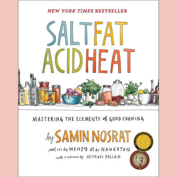 Salt, Fat, Acid, Heat: Mastering the Elements of Good Cooking (Samin Nosrat)