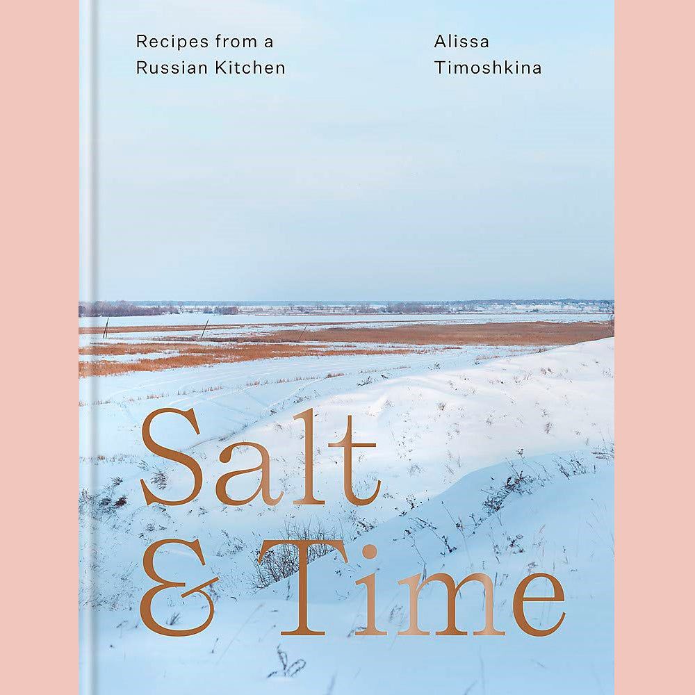 Salt & Time: Recipes from a Modern Russian Kitchen (Alissa Timoshkina)
