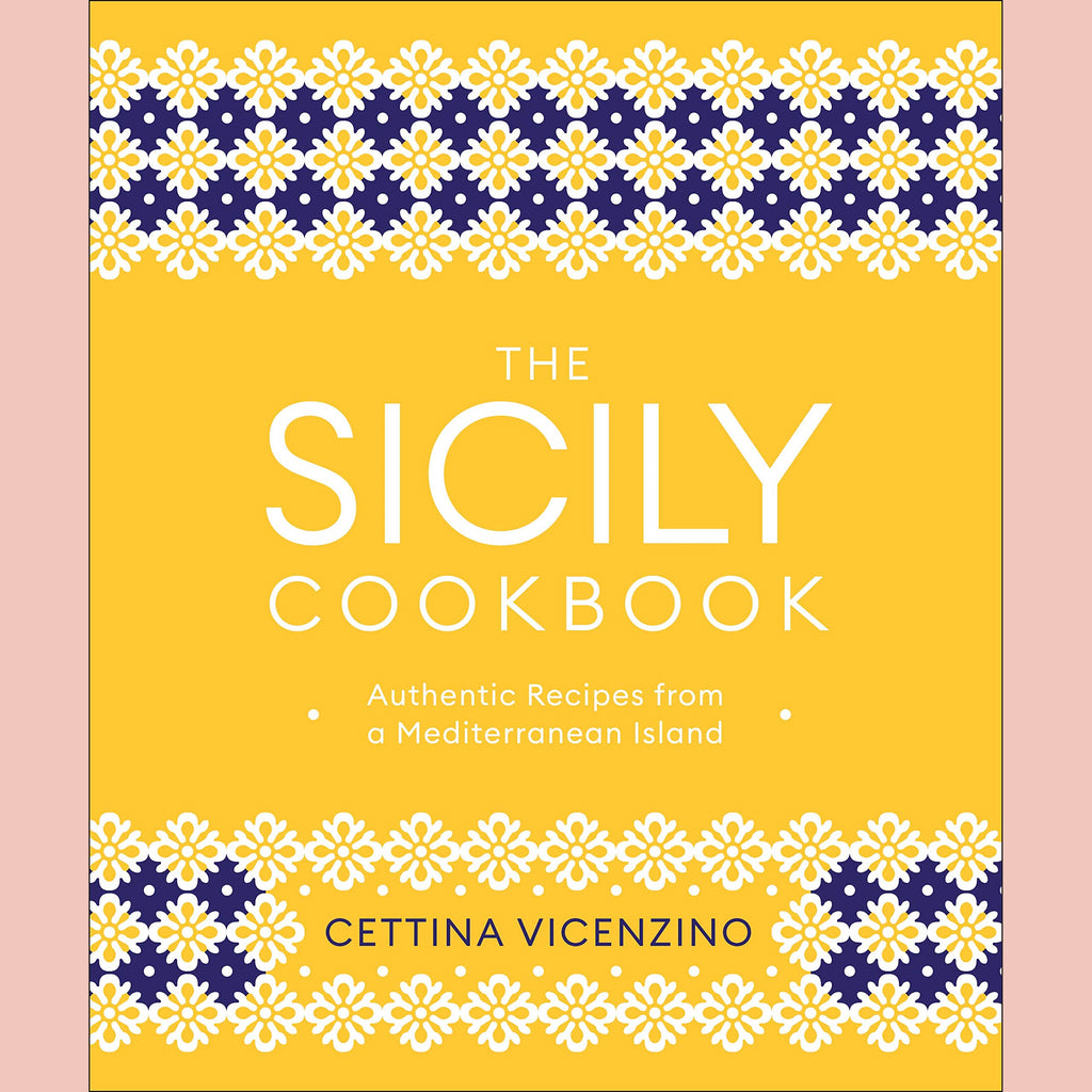 The Sicily Cookbook : Authentic Recipes from a Mediterranean Island (Cettina Vicenzino)