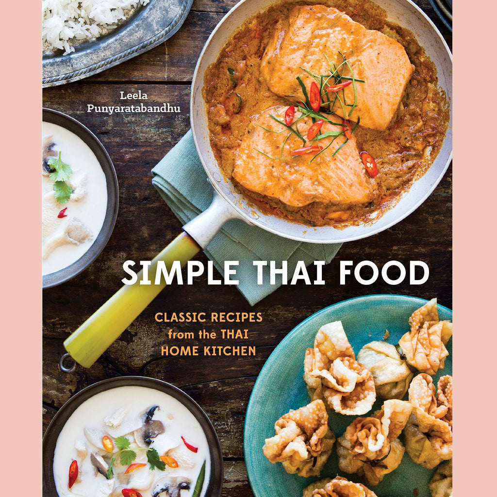 Simple Thai Food: Classic Recipes from the Thai Home Kitchen (Leela Punyaratabandhu)