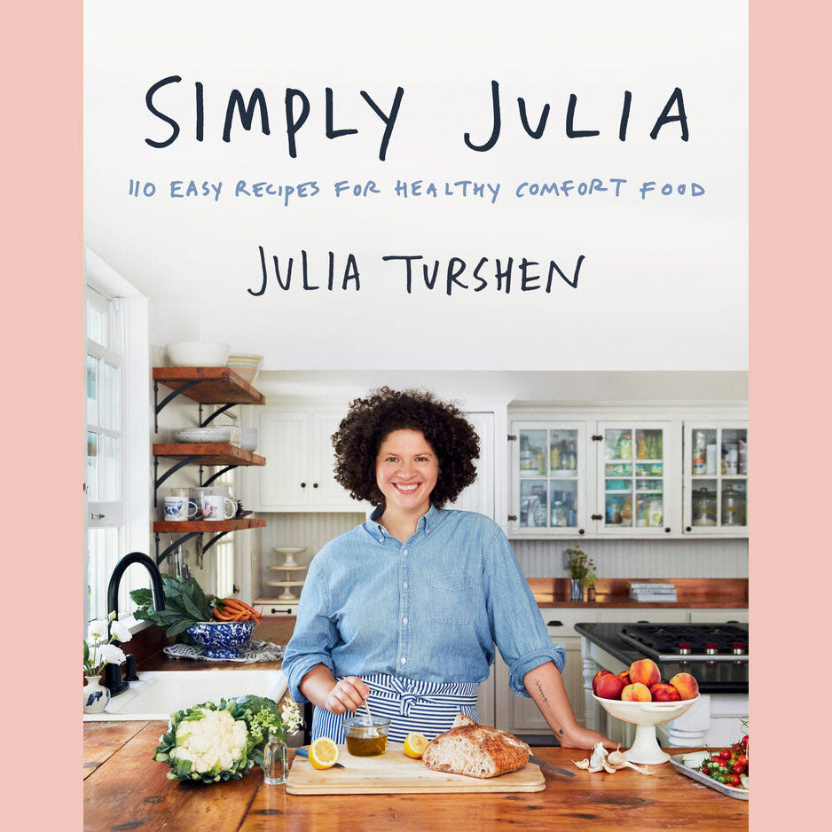Preorder: Simply Julia: 110 Easy Recipes for Healthy Comfort Food (Julia Turshen)
