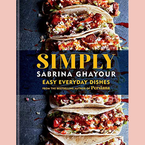 SALE: Simply: Easy everyday dishes from the bestselling author of Persiana (Sabrina Ghayour)